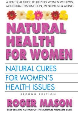 Natural Health for Women, Second Edition: Natural Cures for Women's Health Issues