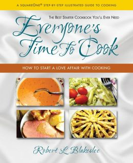Everyone's Time To Cook: How to Start a Love Affair with Cooking