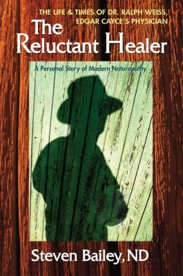 The Reluctant Healer: The Life & Times of Edgar Cayce's Physician