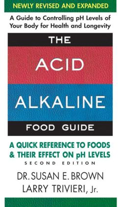 The Acid-Alkaline Food Guide: A Quick Reference to Foods and Their Efffect on pH Levels