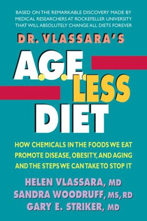 Dr. Vlassara's A.G.E.-less Diet: How a Chemical in the Foods We Eat Promotes Disease, Obesity, and Aging and the Steps We Can Take to Stop It