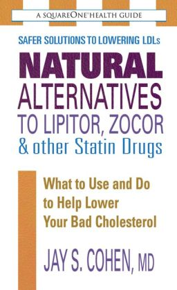 Natural Alternatives to Lipitor, Zocor & Other Statin Drugs