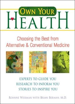 Own Your Health: Choosing the Best from Alternative and Conventional Medicine