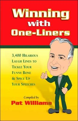 Winning with One-Liners: 3,400 Hilarious Laugh Lines to Tickle Your Funny Bone and Spice Up Your Speeches
