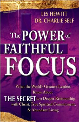 The Power of Faithful Focus: How to Create Spiritual, Personal and Financial Abundance with Absolute Certainty