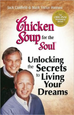 Chicken Soup for the Soul: Unlocking the Secrets to Living Your Dreams
