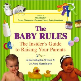 The Baby Rules: The Insider's Guide to Raising Your Parents