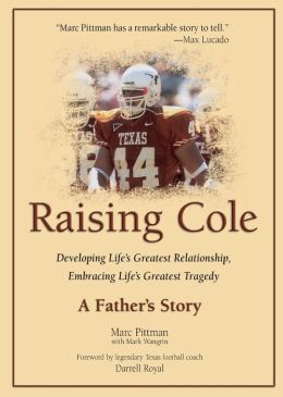 Raising Cole: Developing Life's Greatest Relationship, Embracing Life's Greatest Tragedy: A Father's Story