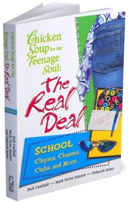 Chicken Soup for the Teenage Soul: The Real Deal: School: Cliques, Classes, Clubs and More