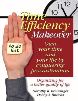 Time Efficiency Makeover: Own Your Time and Your Life by Conquering Procrastination