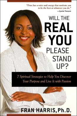Will the REAL You Please Stand Up?: 7 Spiritual Strategies to Help You Discover Your Purpose and Live it with Passion
