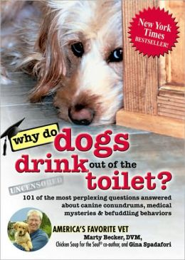 Why Do Dogs Drink out of the Toilet?: 101 of the Most Perplexing Questions Answered to Canine Conundrums, Medical Mysteries and Befuddling Behaviors