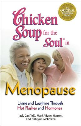 Chicken Soup for the Soul in Menopause: Living and Laughing through Hot Flashes and Hormones
