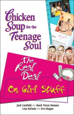 Chicken Soup for the Teenage Soul: The Real Deal on Girl Stuff