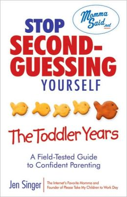 Stop Second-Guessing Yourself: The Toddler Years: A Field-Tested Guide to Confident Parenting