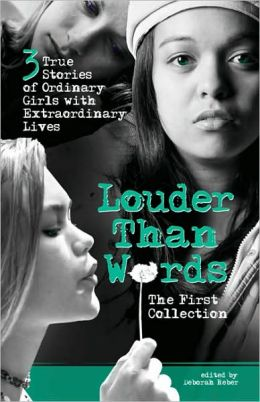 Louder Than Words: The First Collection: Three True Stories of Ordinary Girls with Extraordinary Lives
