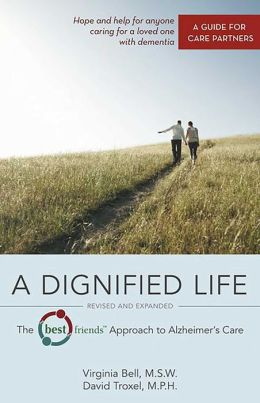 A Dignified Life, Revised and Expanded: The Best Friends Approach to Alzheimer's Care: A Guide for Care Partners