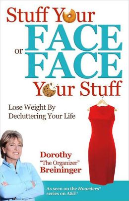 Stuff Your Face or Face Your Stuff: The Organized Approach to Lose Weight by Decluttering Your Life