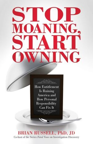 Stop Moaning, Start Owning: How Entitlement is Ruining America and How Personal Responsibility Can Fix It