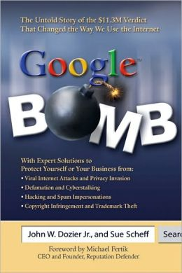 Google? Bomb: The Untold Story of the $11.3M Verdict That Changed the Way We Use the Internet