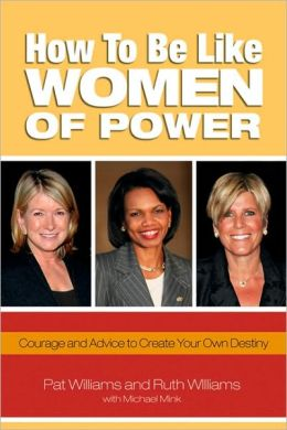 How to Be Like Women of Power: Wisdom and Advice to Create Your Own Destiny