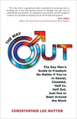 The Way Out: The Gay Man's Guide to Freedom No Matter if You're in Denial, Closeted, Half In, Half Out, Just Out or Been Around the Block