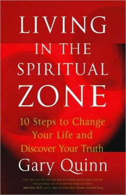 Living in the Spiritual Zone: 10 Steps to Change Your Life and Discover Your Truth