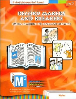 Record Makers and Breakers: Using Algebra to Analyze Change (Project M3: Mentoring Mathematical Minds Series)