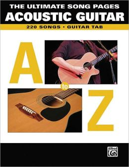 The Ultimate Song Pages Acoustic Guitar -- A to Z: Guitar TAB