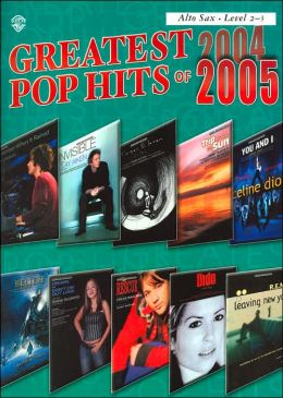 Greatest Pop Hits of 2004-2005: Alto Sax