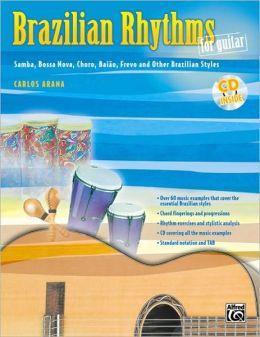 Brazilian Rhythms for Guitar (Samba, Bossa Nova, Choro, Baiao, Frevo, and Other Brazilian Styles): Book & CD