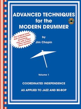 Advanced Techniques for the Modern Drummer: Coordinating Independence As Applied to Jazz and Be-Bop, Book & 2 CDs