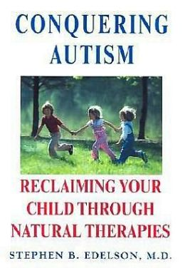 Conquering Autism: Reclaiming Your Child Through Natural Therapies