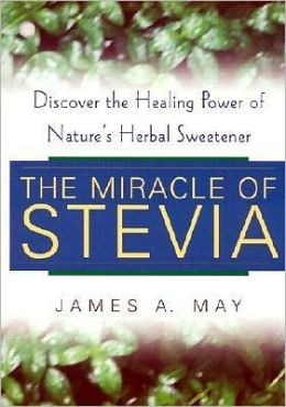 Miracle of Stevia: Discover the Healing Power of Nature's Herbal Sweetener