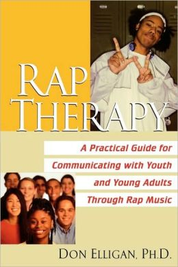 Rap Therapy: A Practical Guide for Communicating with Young Adults Through Rap Music