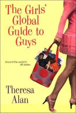 The Girl's Global Guide to Guys: Around the World in Eighty Dates