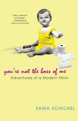 You're Not the Boss of Me: Adventures of a Modern Mom