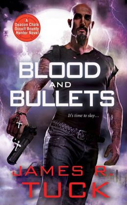 Blood and Bullets (Deacon Chalk: Occult Bounty Hunter Series #1)