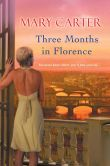 Book Cover Image. Title: Three Months in Florence, Author: Mary Carter