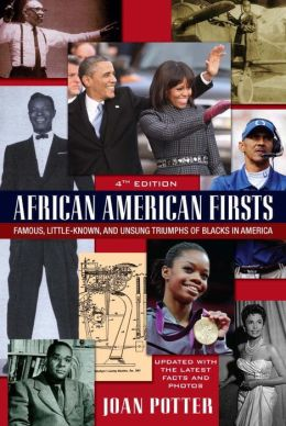 African American Firsts, 4th Edition: Famous, Little-Known And Unsung Triumphs Of Blacks In America