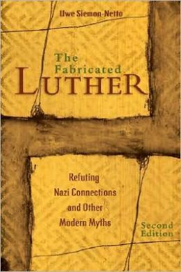 The Fabricated Luther: Refuting Nazi Connections and Other Modern Myths