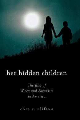 Her Hidden Children: The Rise of Wicca and Contemporary Paganism in America