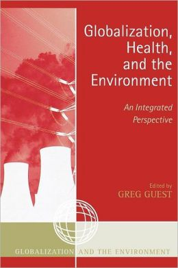 Globalization, Health, and the Environment: An Integrated Perspective