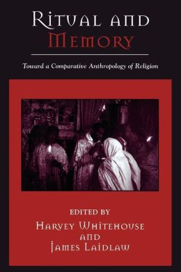 Ritual and Memory: Towards a Comparative Anthropology of Religion