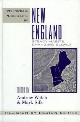Religion and Public Life in New England: Steady Habits, Changing Slowly (Religion by Region)