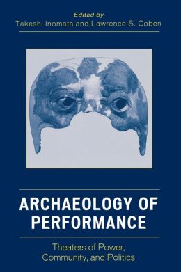 Archaeology of Performance: Theaters of Power, Community, and Politics