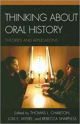 Thinking about Oral History: Theories and Applications