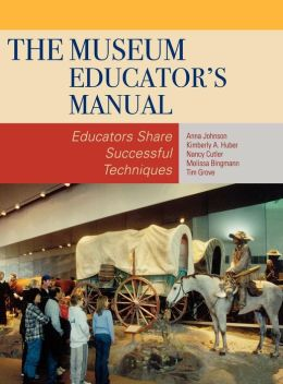 The Museum Educator's Manual: Educators Share Successful Techniques
