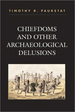 Chiefdoms and Other Archaeological Delusions
