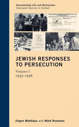 Jewish Responses to Persecution, 1933-1946: Volume I, 1933-1938